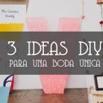 3 IDEAS DIY PARA ORGANIZAR UNA BODA ÚNICA