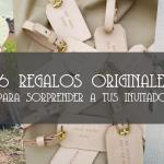 6 REGALOS ORIGINALES PARA SORPRENDER A TUS INVITADOS