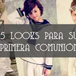 5 LOOKS PARA SU PRIMERA COMUNIÓN