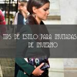 TIPS DE ESTILO PARA INVITADAS DE INVIERNO