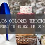 LOS COLORES TENDENCIA PARA TU BODA EN 2015